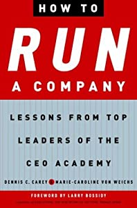 How to Run a Company: Lessons from Top Leaders of the CEO Academy