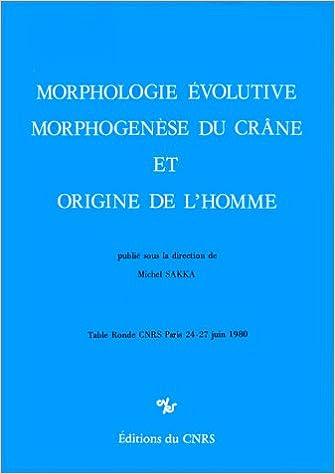 Lire en ligne Morphologie évolutive, morphogenèse du crâne et origine de l'homme pdf epub
