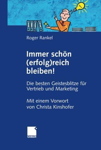Immer schön (erfolg)reich bleiben!: Die besten Geistesblitze für Vertrieb und Marketing (German Edition)