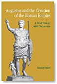 Augustus and the Creation of the Roman Empire: A Brief History with Documents (The Bedford Series in History and Culture)