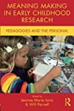 Meaning Making in Early Childhood Research: Pedagogies and the Personal (Changing Images of Early Childhood)