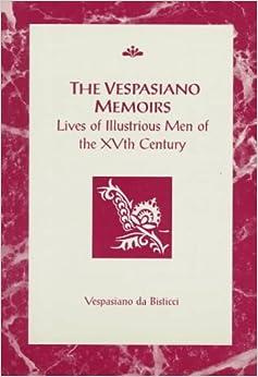 The Vespasiano Memoirs: Lives of Illustrious Men of the XVth Century (RSART: Renaissance Society of America Reprint Text Series)