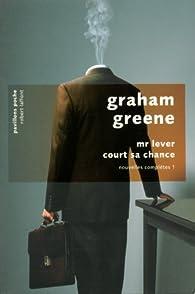 Mr Lever court sa chance : Nouvelles complètes 1 par Graham Greene