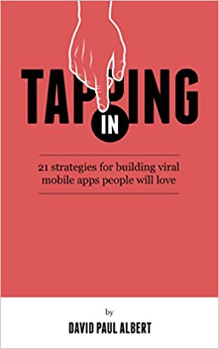 Tapping In: 21 Strategies for Building Viral Mobile Apps