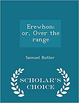 Book Erewhon; or, Over the range - Scholar's Choice Edition