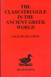 The Class Struggle in the Ancient Greek World: From the Archaic Age to the Arab Conquests