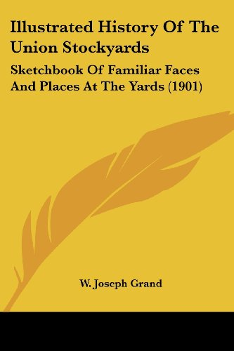 (Illustrated History Of The Union Stockyards: Sketchbook Of Familiar Faces And Places At The Yards (1901))