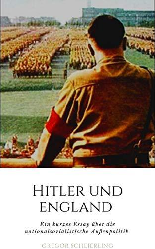 Hitler und England: Ein kurzes Essay über die nationalsozialistische Außenpolitik (German Edition) por Gregor Richter