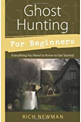 Ghost Hunting for Beginners: Everything You Need to Know to Get Started Paperback