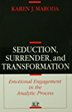 Seduction, Surrender, and Transformation: Emotional Engagement in the Analytic Process (Relational Perspectives Book Series)