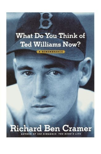 What Do You Think of Ted Williams Now?: A Remembrance by Cramer, Richard Ben (May 7, 2011) ()