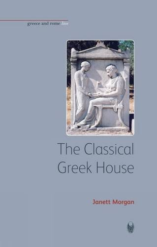 The Classical Greek House (Bristol Phoenix Press - Greece and Rome Live)