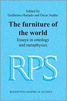The Furniture of the World: Essays in Ontology and Metaphysics (Rodopi Philosophical Studies)