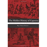 The Hidden History of Capoeira: A Collision of Cultures in the Brazilian Battle Dance book cover