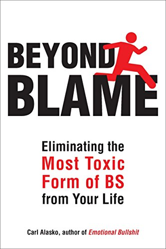 Beyond Blame: Freeing Yourself from the Most Toxic Form of Emotional Bullsh*t by TarcherPerigee