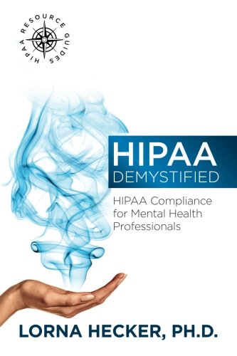 HIPAA Demystified: HIPAA Compliance for Mental Health Professionals (HIPAA Resource Guides) (Volume 1)