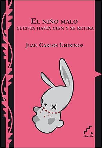 El niño malo cuenta hasta cien y se retira (Trayectos) (Spanish Edition): Juan Carlos Chirinos: 9788493701857: Amazon.com: Books