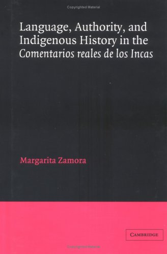 Language, Authority, and Indigenous History in the Comentarios reales de los Incas (Cambridge Iberian and Latin American