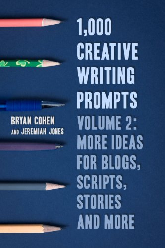 - 1,000 Creative Writing Prompts, Volume 2: More Ideas for Blogs, Scripts, Stories and More (Story Prompts for Journaling, Blogging and Beating Writer's Block Book 5)
