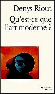 Qu'est-ce que l'art moderne ? par Denys Riout