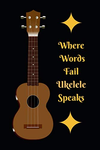 Where Words Fail Ukelele Speaks: Themed Novelty Lined Notebook / Journal To Write In Perfect Gift Item (6 x 9 inches) (Six String Banjo Book)