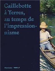 Caillebotte à Yerres - Au temps de l'impressionnisme par Serge Lemoine