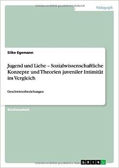 Book Jugend und Liebe - Sozialwissenschaftliche Konzepte und Theorien juveniler Intimit???t im Vergleich by Silke Egemann (2010-10-02)