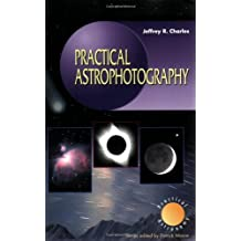 Practical Astrophotography (The Patrick Moore Practical Astronomy Series)
