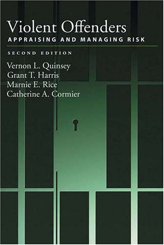 Violent Offenders: Appraising And Managing Risk (LAW AND PUBLIC POLICY: PSYCHOLOGY AND THE SOCIAL SCIENCES)