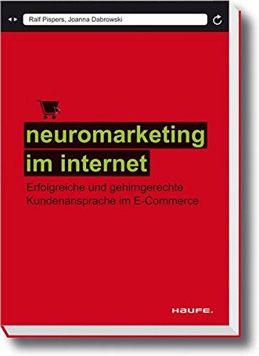 Neuromarketing im Internet: Erfolgreiche und gehirngerechte Kundenansprache im E-Commerce (Haufe Fachbuch)