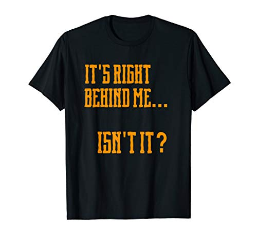 It's Right Behind Me Isn't It Halloween Haunted Party Gift T-Shirt
