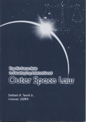 The Air Force Role in Developing International Outer Space Law