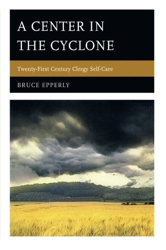 A Center in the Cyclone: Twenty-first Century Clergy Self-Care