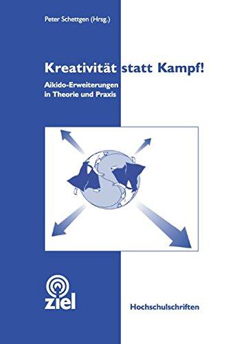 kreativitt-statt-kampf-aikido-erweiterungen-in-theorie-und-praxis-hochschulschriften