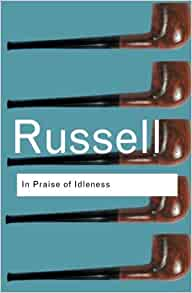 bertrand russell essay in praise of idleness