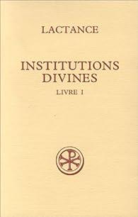 INSTITUTIONS DIVINES. Livre 1, Edition bilingue français-latin par  Lactance