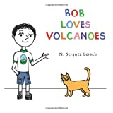 Bob Loves Volcanoes, N. Scrantz Lersch, 0615923291