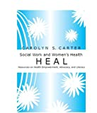 Social Work and Womens Health: Resources on Health Empowerment, Advocacy, and Literacy (HEAL)