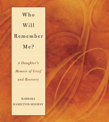 Download Who Will Remember Me?: A Daughter's Memoir of Grief and Recovery pdf