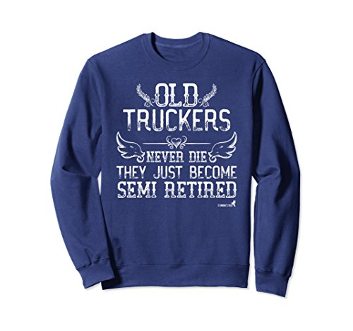 Old Truckers Never Die (Unisex Trucker Sweatshirt Retirement Old Truckers Never Die! XL: Navy)