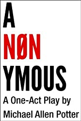 ANONYMOUS: A One-Act Play