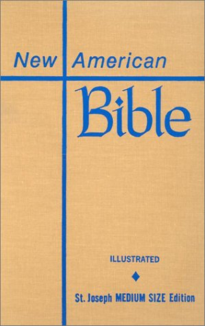 Saint Joseph Edition of the New American Bible: Translated from the Original Languages With Critical Use of All the Ancient Sources : Medium Size by Catholic Book Publishing Corp