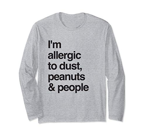 Funny Allergic gifts I'm allergic to dust, peanuts & people Long Sleeve - Peanuts Allergic To