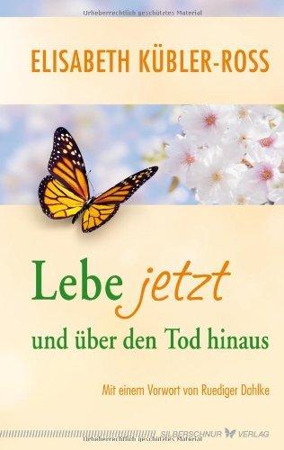 Lebe jetzt und über den Tod hinaus Gebundenes Buch – 15. August 2012 Elisabeth Kübler-Ross Ruediger Dahlke Trutz Hardo Verlag Die Silberschnur GmbH