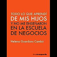 Todo lo que aprendí de mis hijos: y no me enseñaron en la escuela de negocios (Spanish Edition)