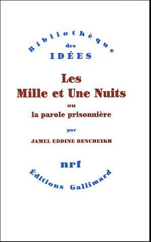 Les mille et une nuits, ou, La parole prisonnière (Bibliothèque des idées) (French Edition)