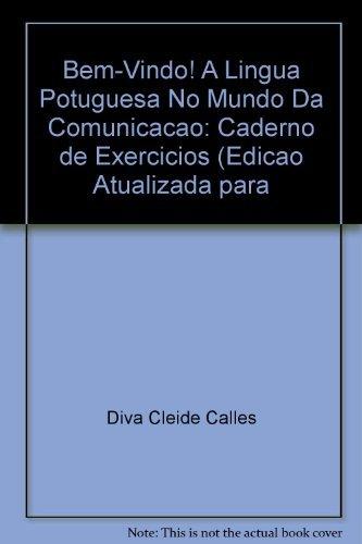 Bem-Vindo! A Lingua Potuguesa No Mundo Da Comunicacao: Caderno de Exercicios (Edicao Atualizada para - Diva Cleide Calles