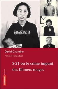 S-21 ou Le crime impuni des Khmers rouges par David Porter Chandler