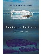Rowing to Latitude: Journeys Along the Arctic's Edge