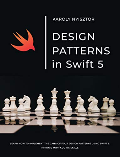 Design Patterns in Swift 5: Learn how to implement the Gang of Four Design Patterns using Swift 5. Improve your coding skills. (Swift Clinic Book 2)